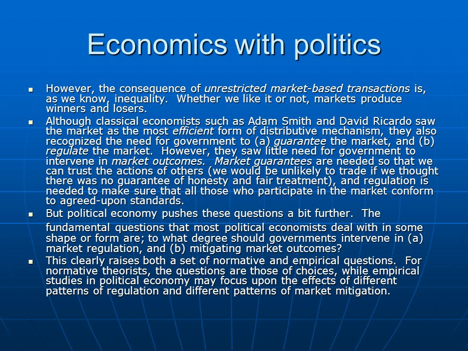 Economics with politics However, the consequence of unrestricted market-based transactions is, as we know, inequality.