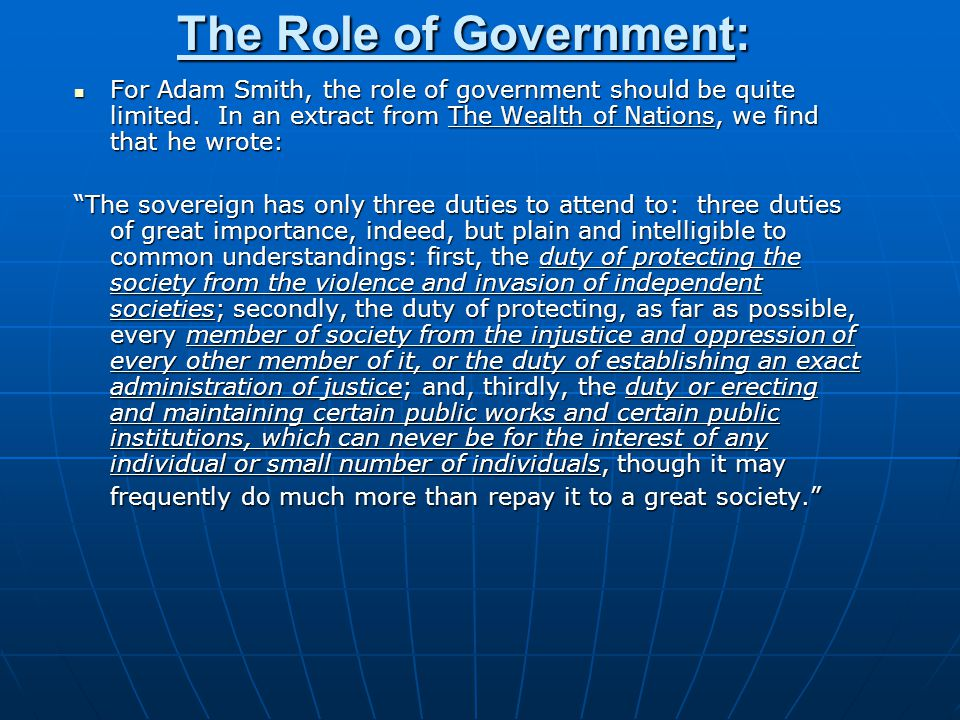 The Role of Government: For Adam Smith, the role of government should be quite limited.