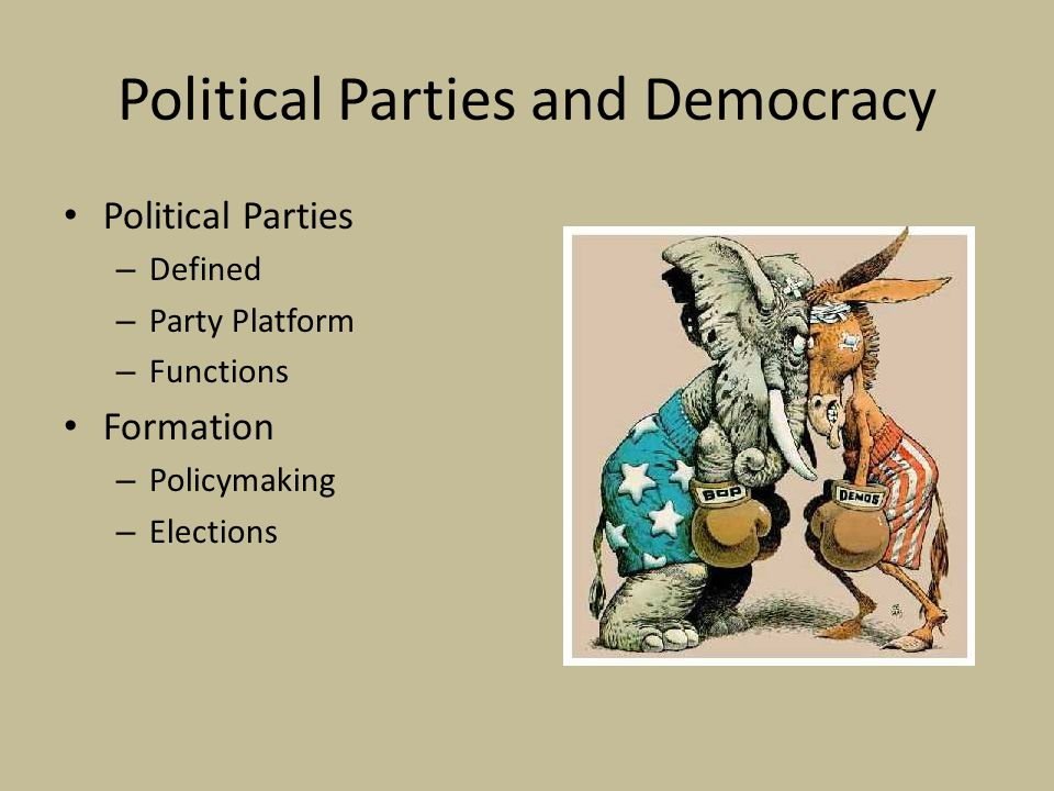 Political Parties and Democracy Political Parties – Defined – Party Platform – Functions Formation – Policymaking – Elections