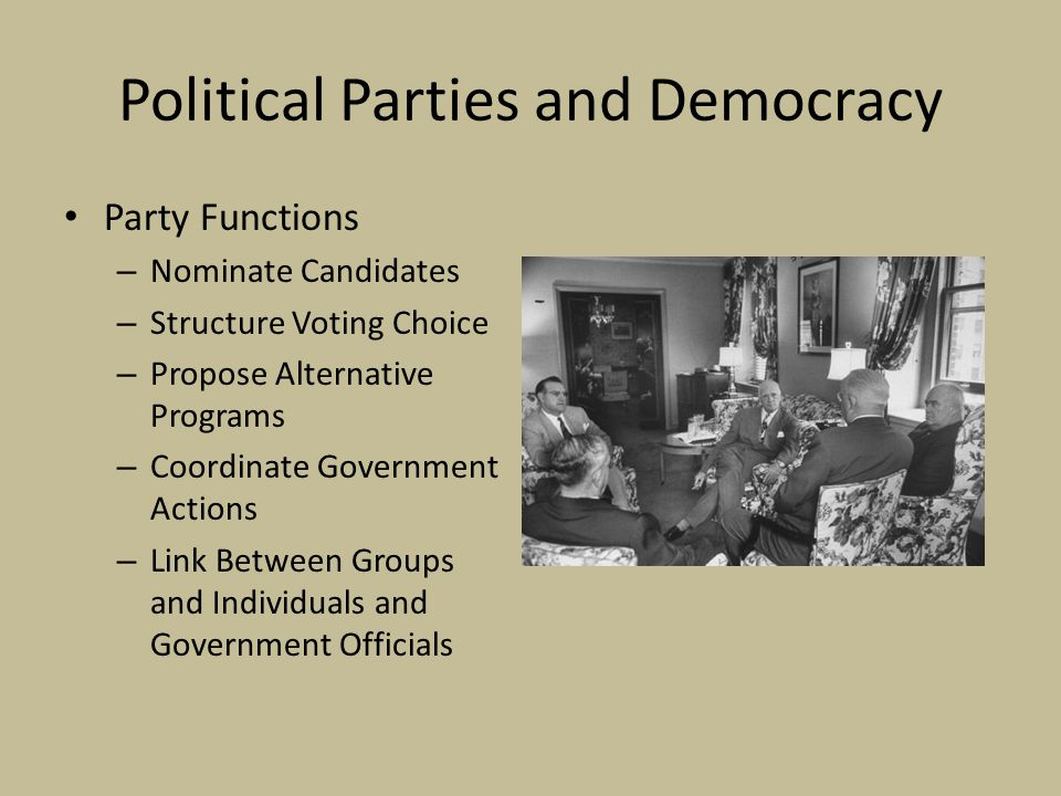Political Parties and Democracy Why Do Parties Form – Parties form as outgrowths of policy debate and policymaking process – Parties form as a necessary element of elections Democratic theorists believe parties are necessary for democracy to exist – Must have at least two competing parties – In Southern States, only one party but liberal versus conservative factions within the party In the 1980s conservative Democrats became Republicans Liberal Democrats remained in the party, but the South turned increasingly read