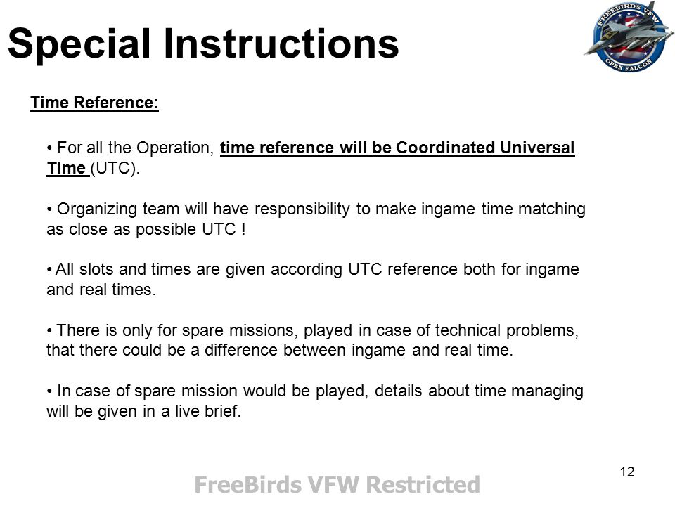 12 Special Instructions FreeBirds VFW Restricted Time Reference: For all the Operation, time reference will be Coordinated Universal Time (UTC). Organ