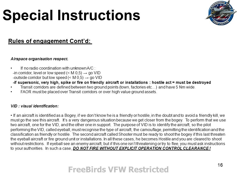 16 FreeBirds VFW Restricted Rules of engagement Cont'd: Airspace organisation respect. If no radio coordination with unknown A/C : -in corridor, level
