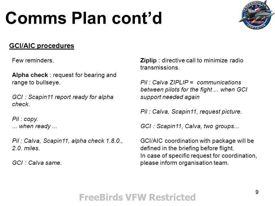 9 Comms Plan cont'd FreeBirds VFW Restricted GCI/AIC procedures Few reminders. Alpha check : request for bearing and range to bullseye. GCI : Scapin11