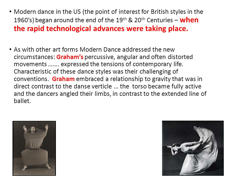Modern dance in the US (the point of interest for British styles in the 1960's) began around the end of the 19 th & 20 th Centuries – when the rapid technological advances were taking place.