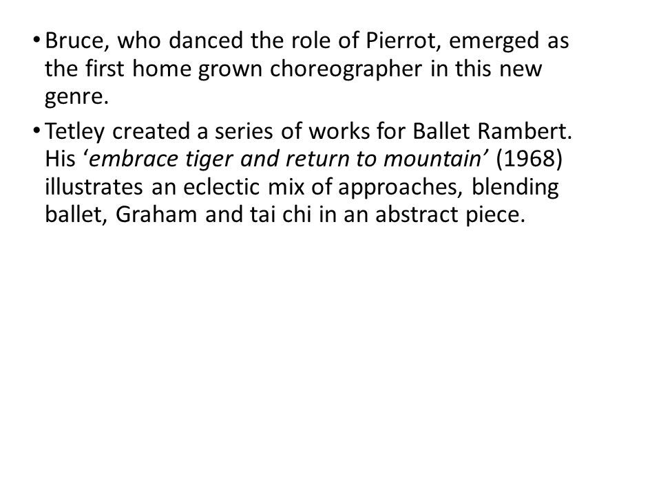 Bruce, who danced the role of Pierrot, emerged as the first home grown choreographer in this new genre.