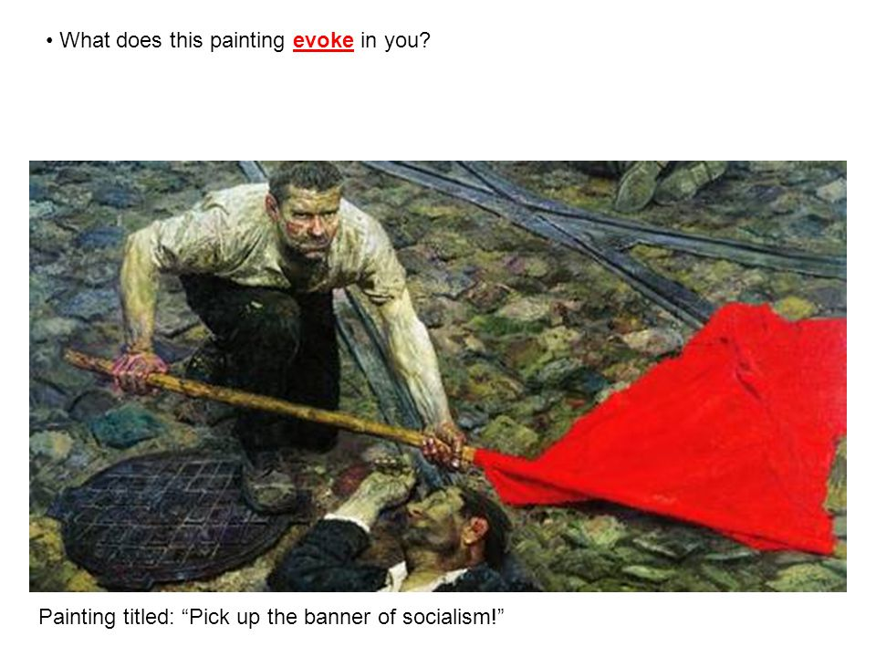 Painting titled: Pick up the banner of socialism! What does this painting evoke in you