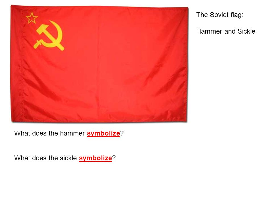 The Soviet flag: Hammer and Sickle What does the hammer symbolize What does the sickle symbolize