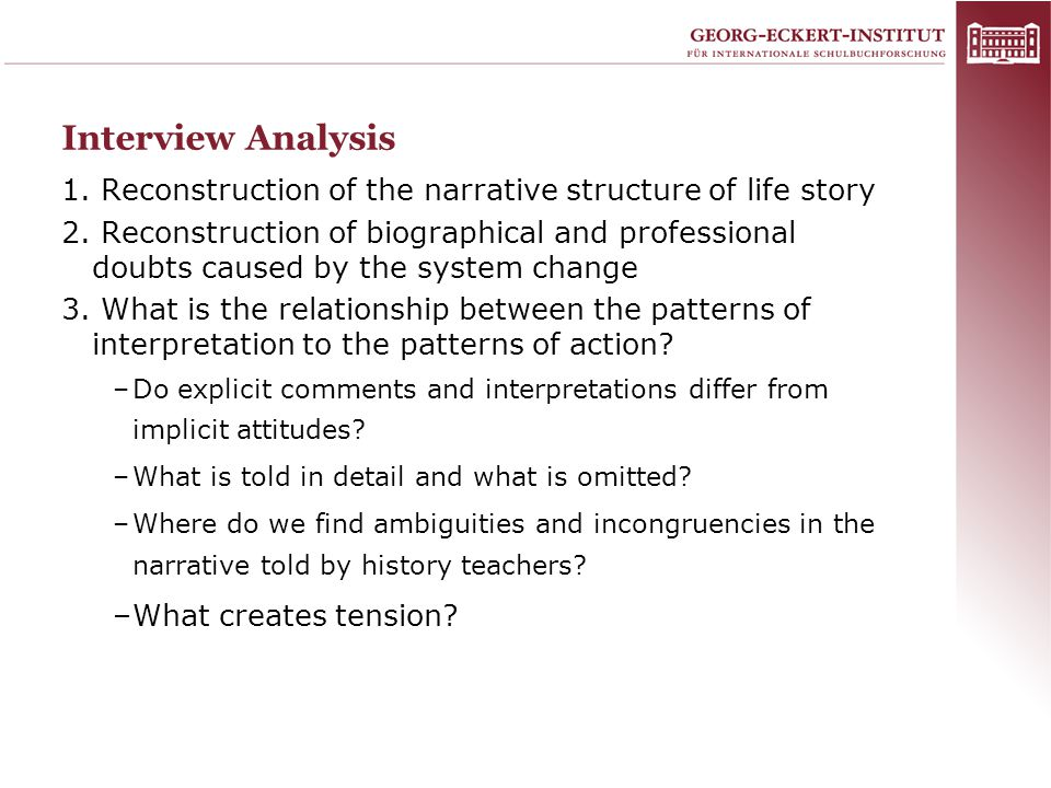 Interview Analysis 1. Reconstruction of the narrative structure of life story 2. Reconstruction of biographical and professional doubts caused by the