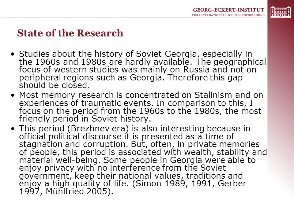 State of the Research Studies about the history of Soviet Georgia, especially in the 1960s and 1980s are hardly available. The geographical focus of w