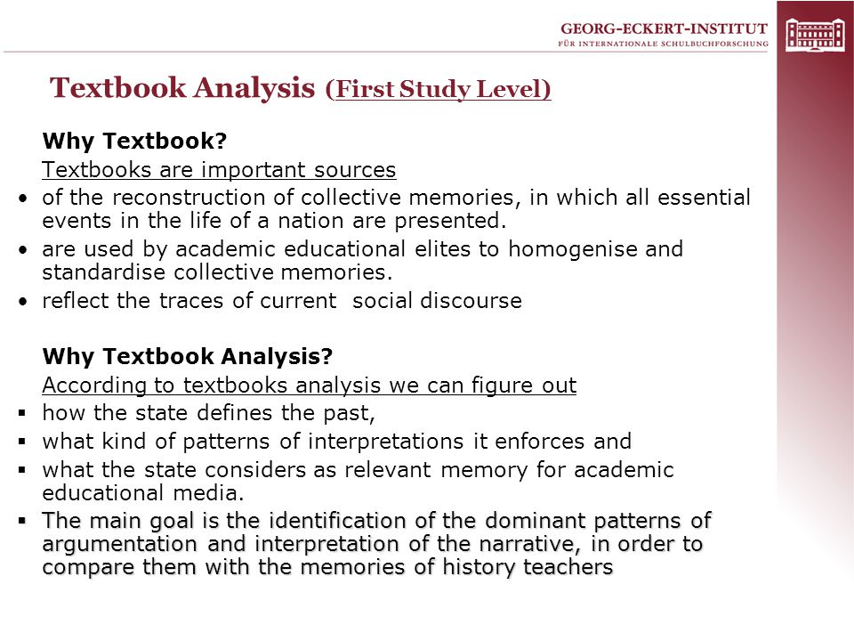 Textbook Analysis (First Study Level) Why Textbook? Textbooks are important sources of the reconstruction of collective memories, in which all essenti