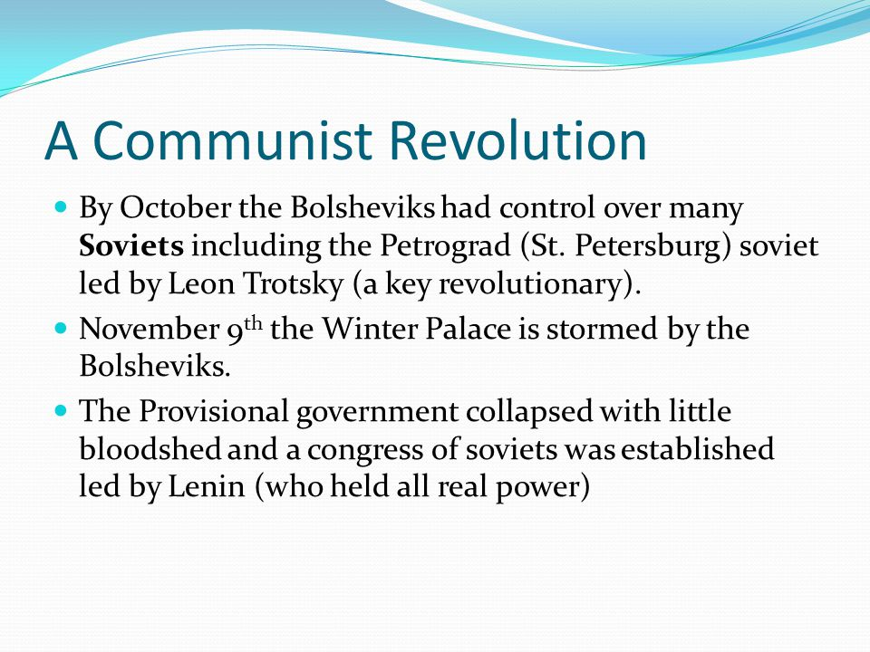 A Communist Revolution By October the Bolsheviks had control over many Soviets including the Petrograd (St.