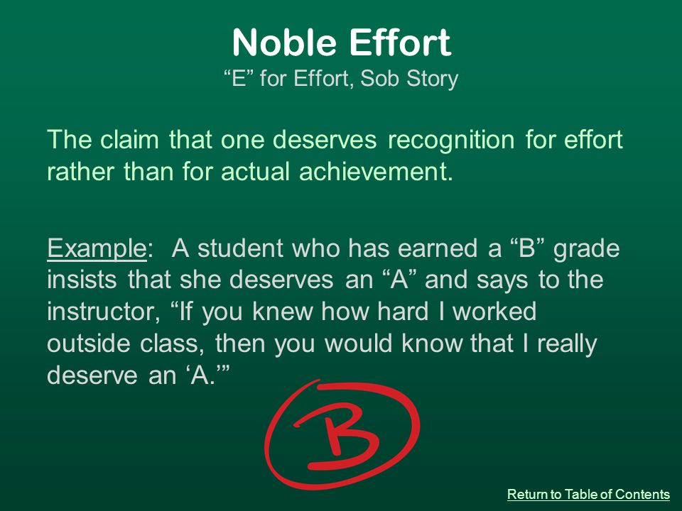 Noble Effort E for Effort, Sob Story The claim that one deserves recognition for effort rather than for actual achievement.