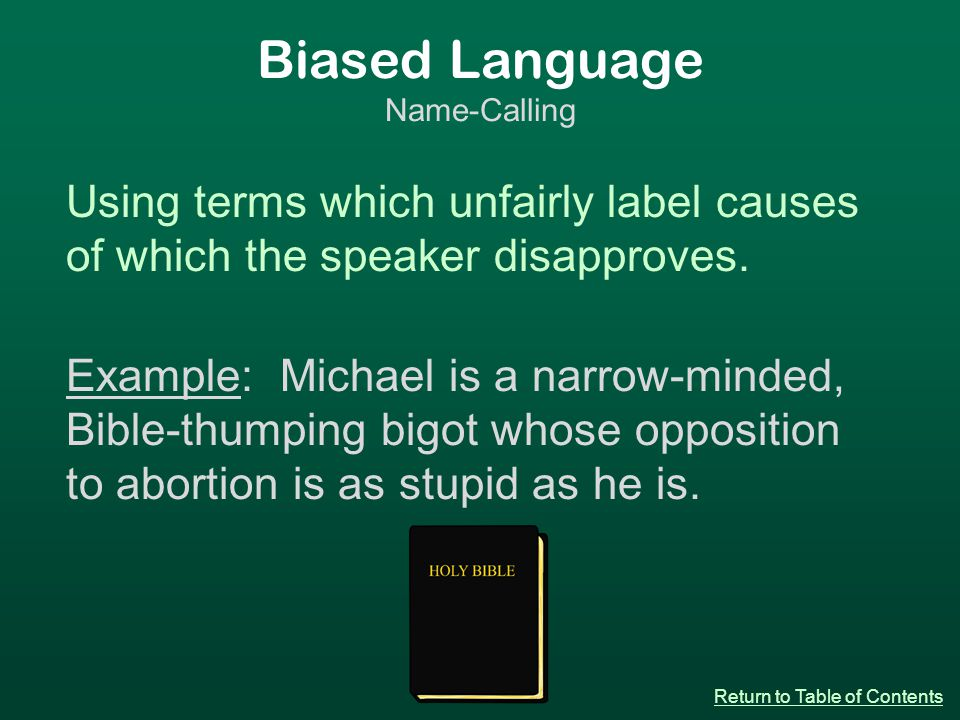 Biased Language Name-Calling Using terms which unfairly label causes of which the speaker disapproves.