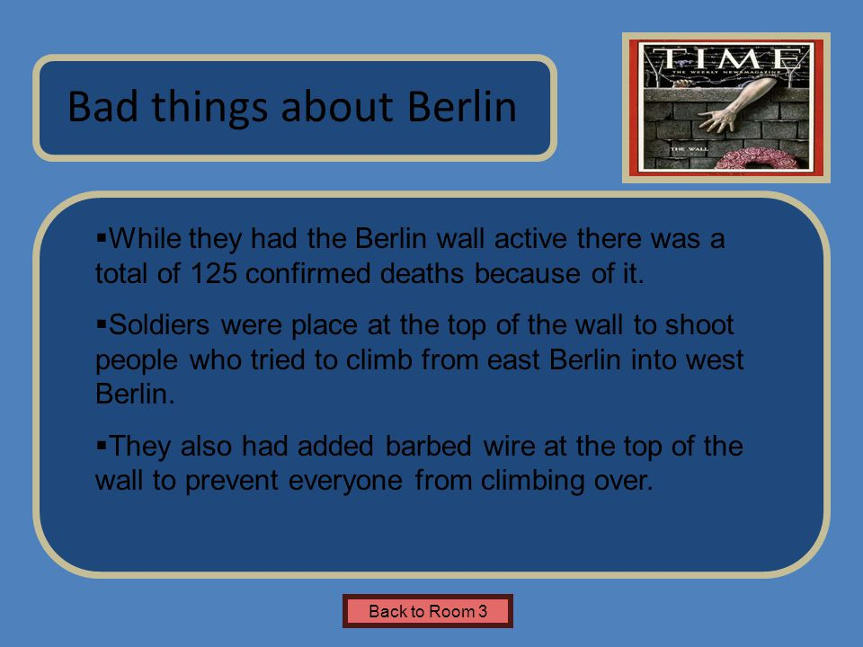 Name of Museum  While they had the Berlin wall active there was a total of 125 confirmed deaths because of it.  Soldiers were place at the top of th