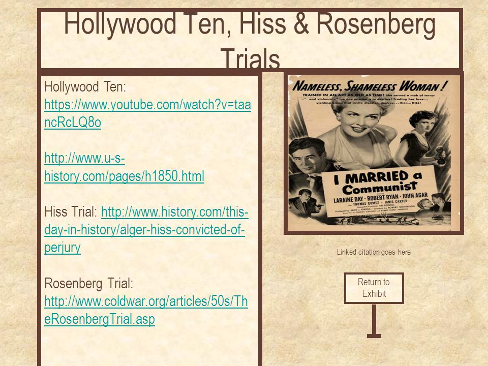 Linked citation goes here Hollywood Ten: https://www.youtube.com/watch?v=taa ncRcLQ8o http://www.u-s- history.com/pages/h1850.html Hiss Trial: http://