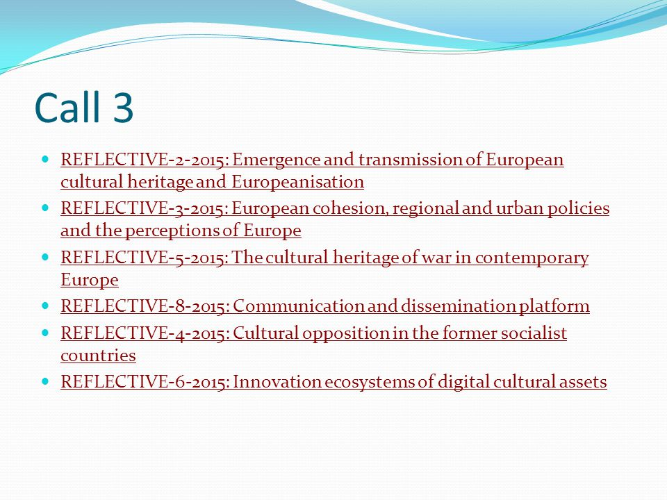 Call 3 REFLECTIVE-2-2015: Emergence and transmission of European cultural heritage and Europeanisation REFLECTIVE-2-2015: Emergence and transmission o