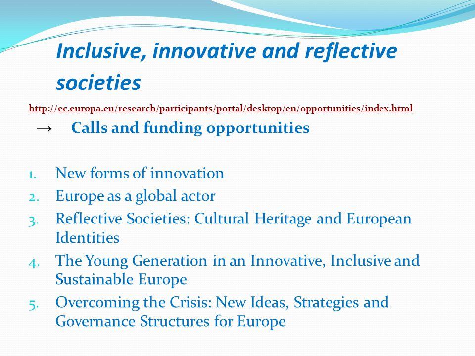 Inclusive, innovative and reflective societies http://ec.europa.eu/research/participants/portal/desktop/en/opportunities/index.html → Calls and funding opportunities 1.