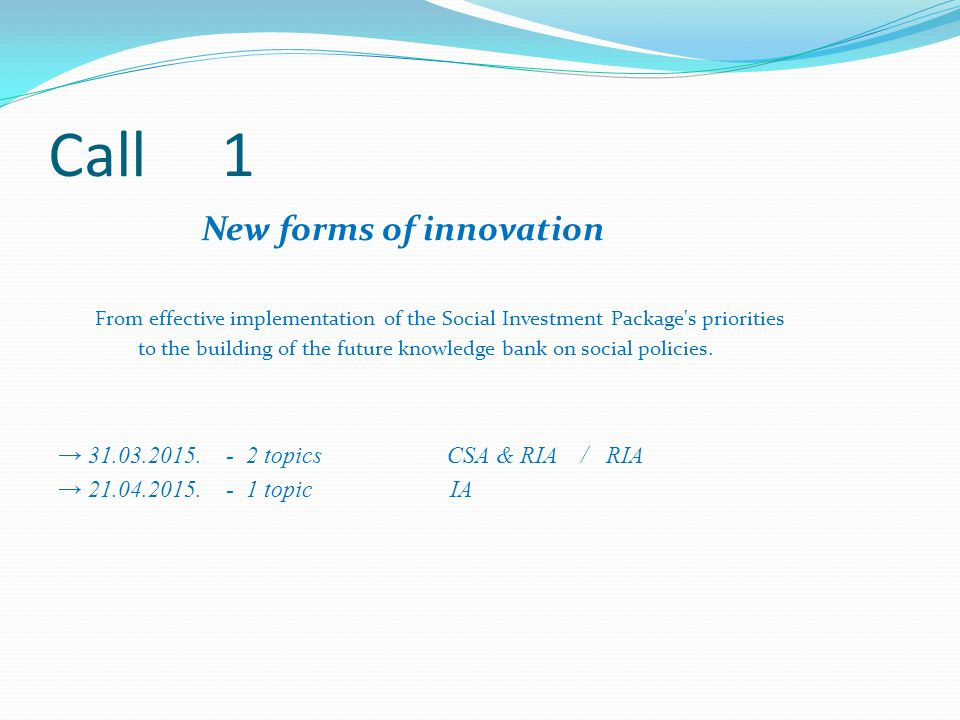 Call 1 New forms of innovation From effective implementation of the Social Investment Package's priorities to the building of the future knowledge ban
