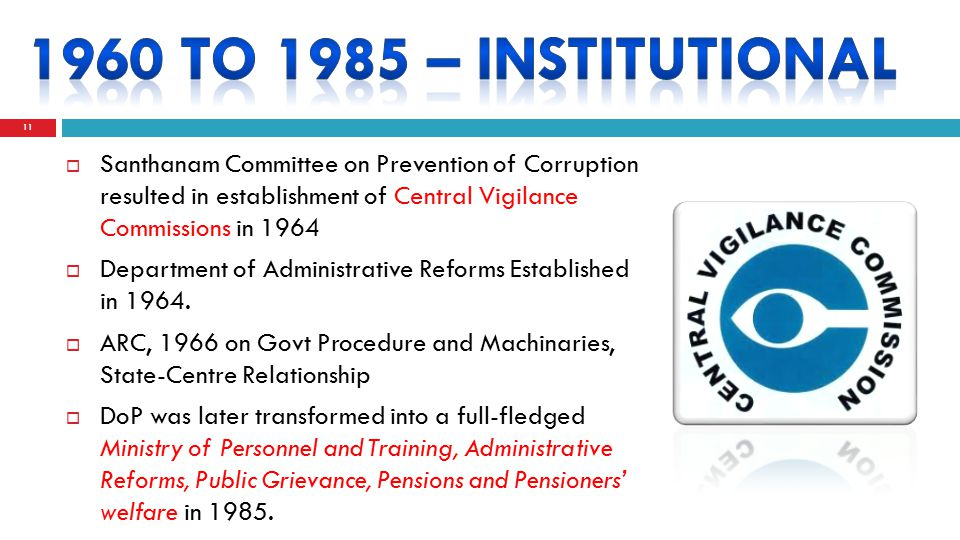 11  Santhanam Committee on Prevention of Corruption resulted in establishment of Central Vigilance Commissions in 1964  Department of Administrative