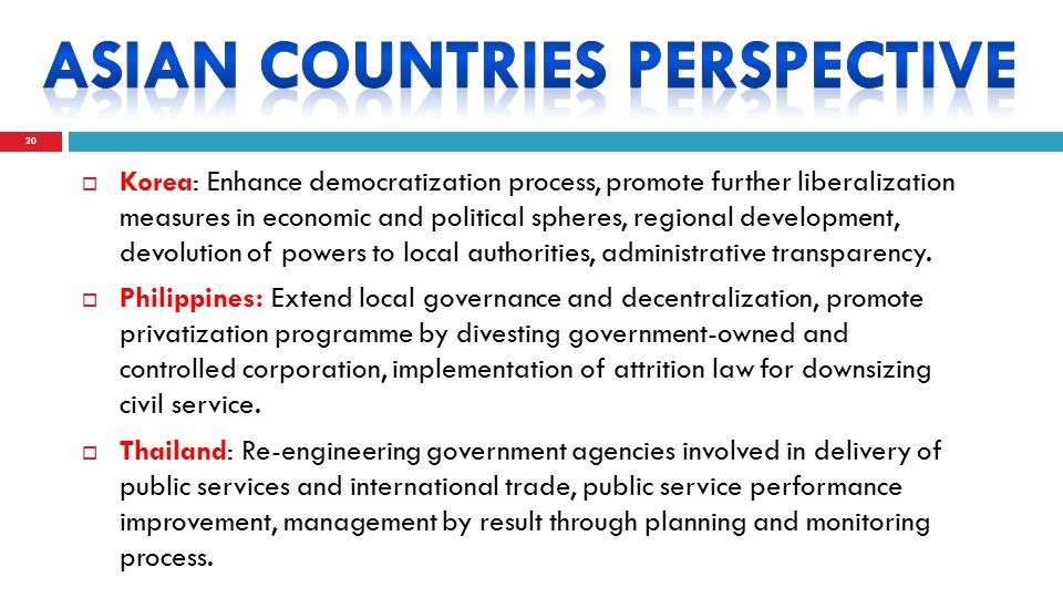  Korea: Enhance democratization process, promote further liberalization measures in economic and political spheres, regional development, devolution of powers to local authorities, administrative transparency.