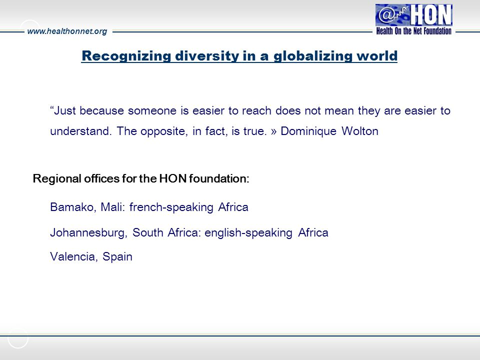www.healthonnet.org Recognizing diversity in a globalizing world Just because someone is easier to reach does not mean they are easier to understand.