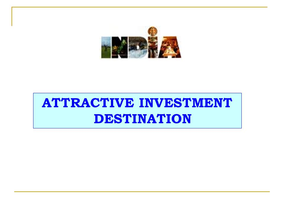 ATTRACTIVE INVESTMENT DESTINATION