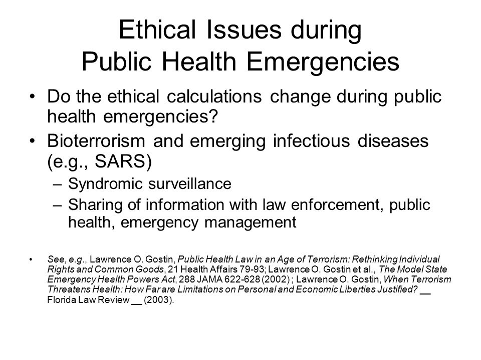 Ethical Issues during Public Health Emergencies Do the ethical calculations change during public health emergencies.
