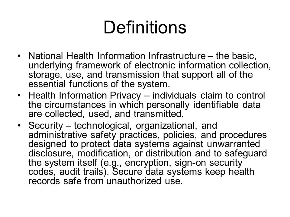 Definitions National Health Information Infrastructure – the basic, underlying framework of electronic information collection, storage, use, and transmission that support all of the essential functions of the system.