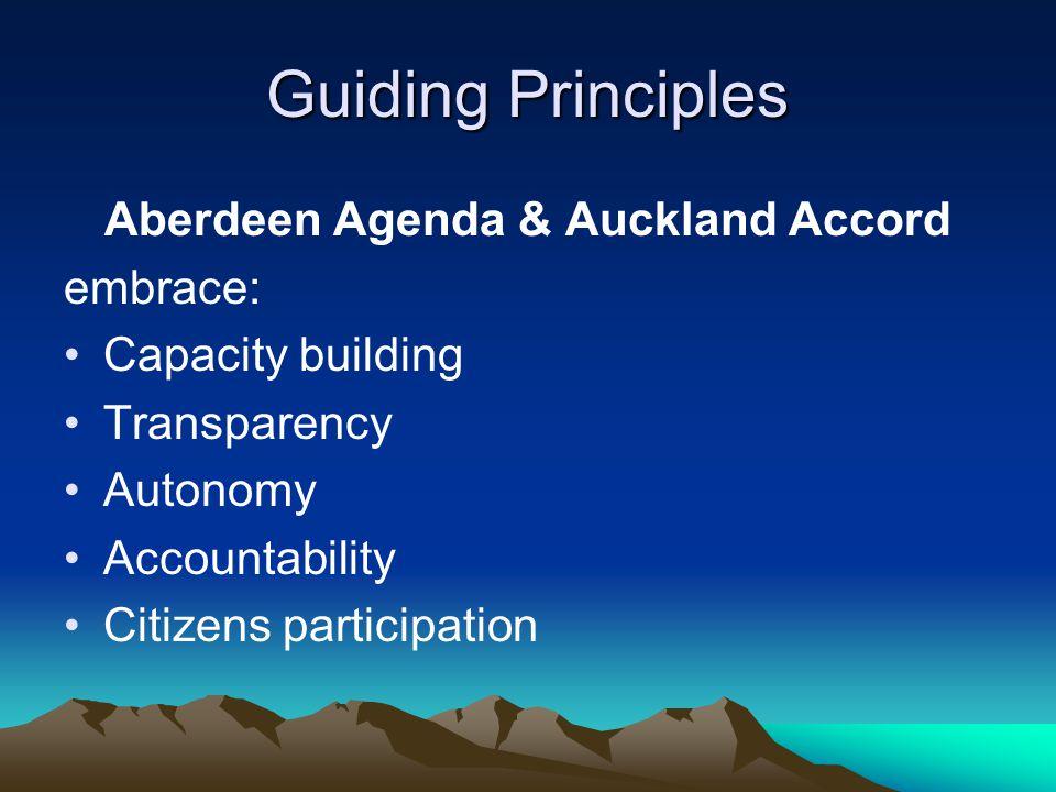 Guiding Principles Aberdeen Agenda & Auckland Accord embrace: Capacity building Transparency Autonomy Accountability Citizens participation