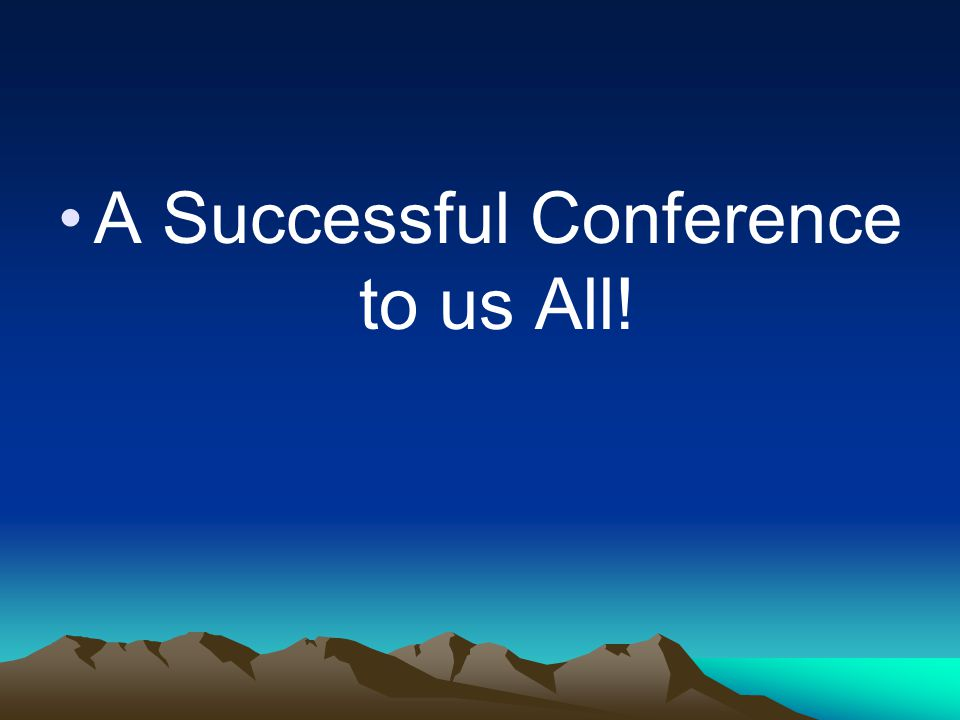 A Successful Conference to us All!
