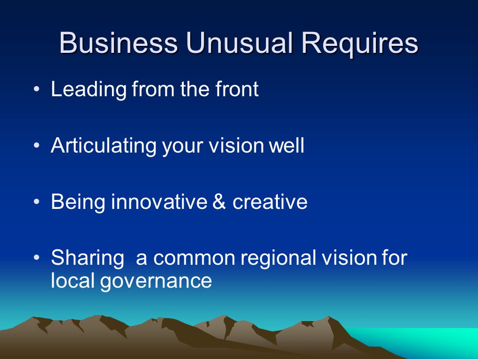 Needed Regional vision Sense of shared vision Achieving collectively United front