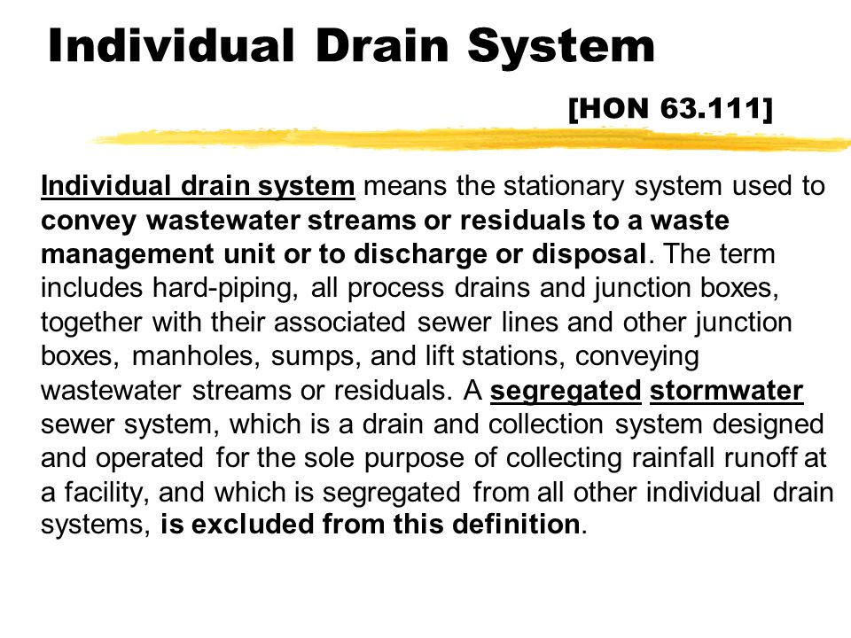Individual Drain System [HON 63.111] zIndividual drain system means the stationary system used to convey wastewater streams or residuals to a waste ma