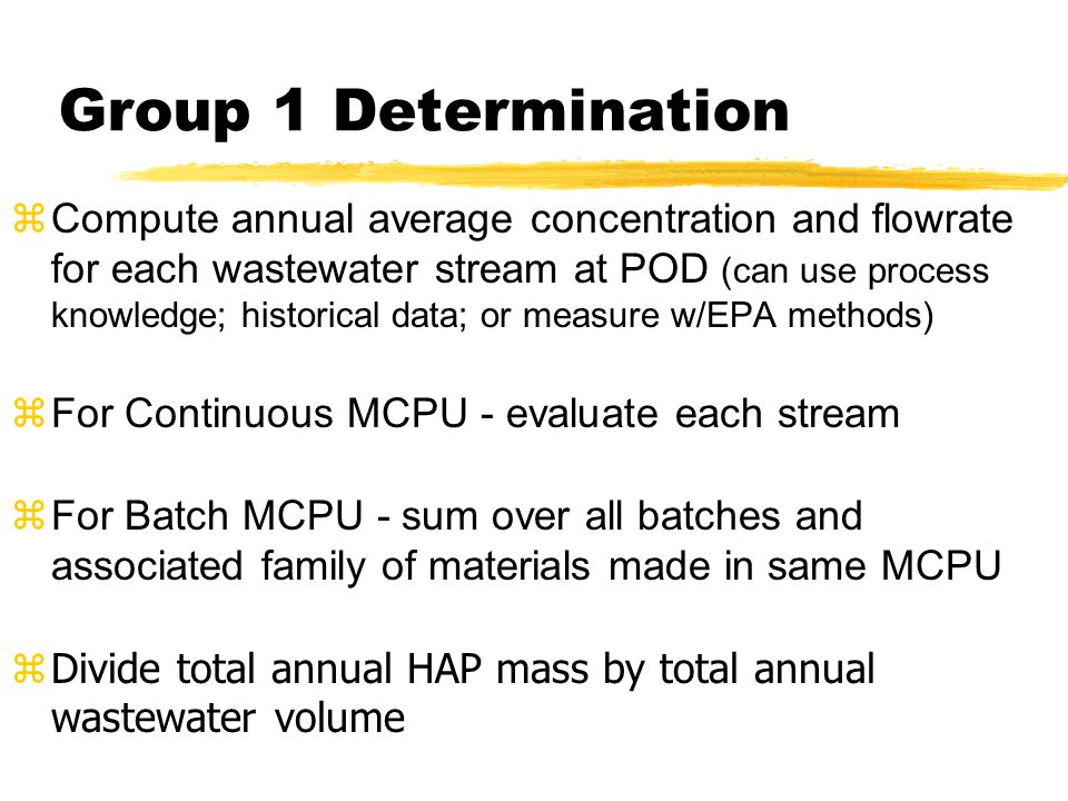 Group 1 Determination zCompute annual average concentration and flowrate for each wastewater stream at POD (can use process knowledge; historical data
