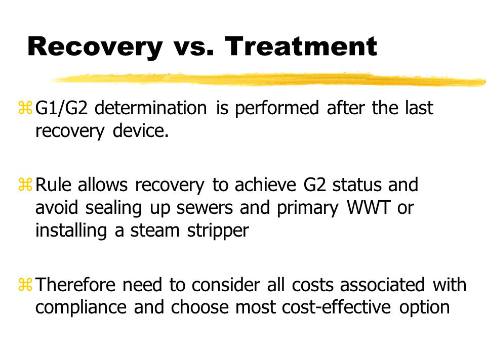 Recovery vs. Treatment zG1/G2 determination is performed after the last recovery device. zRule allows recovery to achieve G2 status and avoid sealing