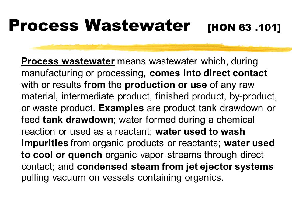 Process Wastewater [HON 63.101] zProcess wastewater means wastewater which, during manufacturing or processing, comes into direct contact with or resu