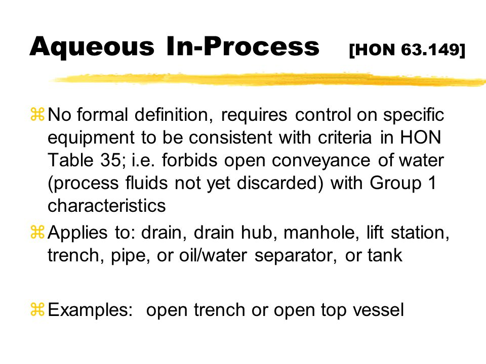 Aqueous In-Process [HON 63.149] zNo formal definition, requires control on specific equipment to be consistent with criteria in HON Table 35; i.e. for