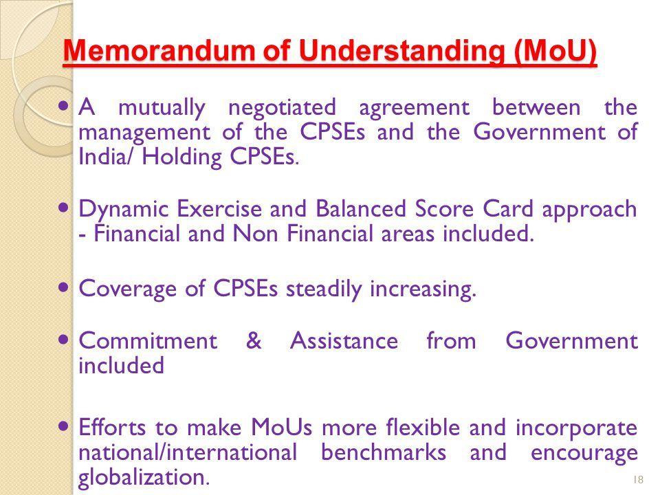 Memorandum of Understanding (MoU) A mutually negotiated agreement between the management of the CPSEs and the Government of India/ Holding CPSEs. Dyna
