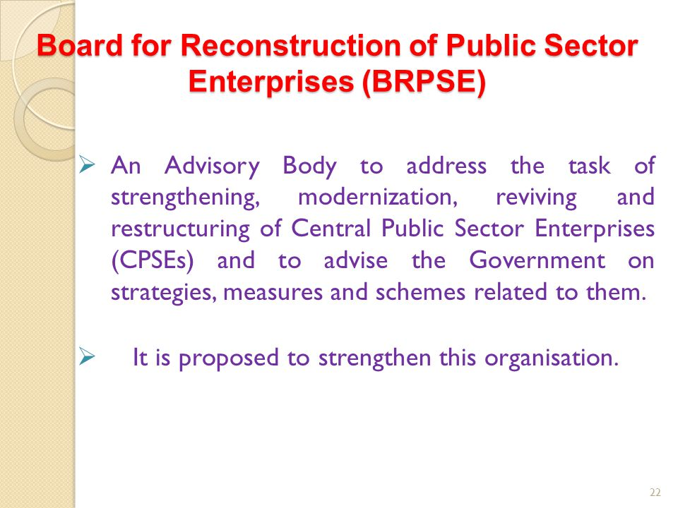 Board for Reconstruction of Public Sector Enterprises (BRPSE)  An Advisory Body to address the task of strengthening, modernization, reviving and res