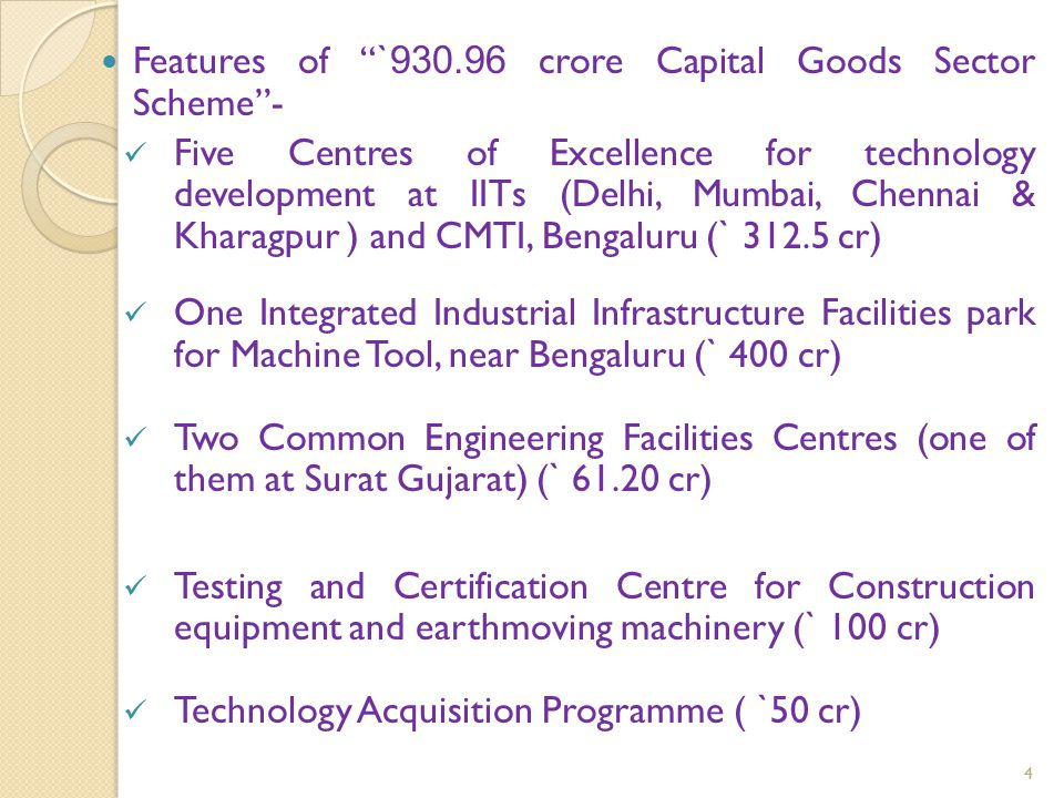 "Features of "" `930.96 crore Capital Goods Sector Scheme""- Five Centres of Excellence for technology development at IITs (Delhi, Mumbai, Chennai & Khar"