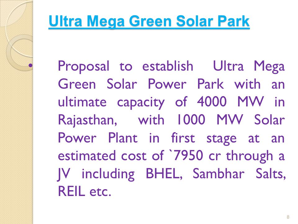 Ultra Mega Green Solar Park 8 Proposal to establish Ultra Mega Green Solar Power Park with an ultimate capacity of 4000 MW in Rajasthan, with 1000 MW