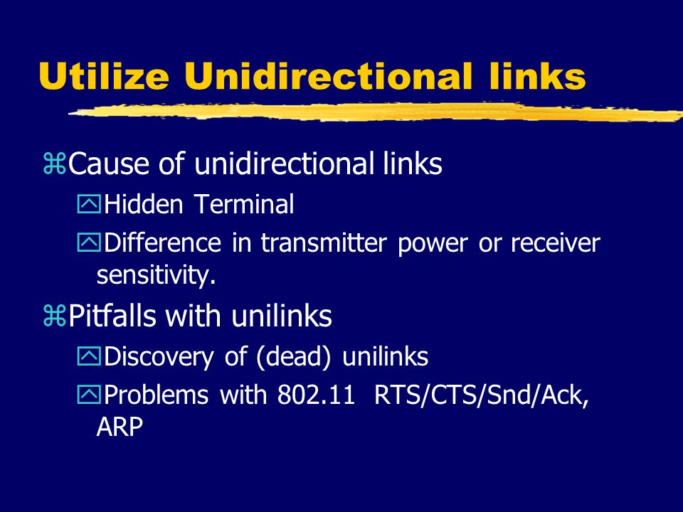 Utilize Unidirectional links zCause of unidirectional links yHidden Terminal yDifference in transmitter power or receiver sensitivity.