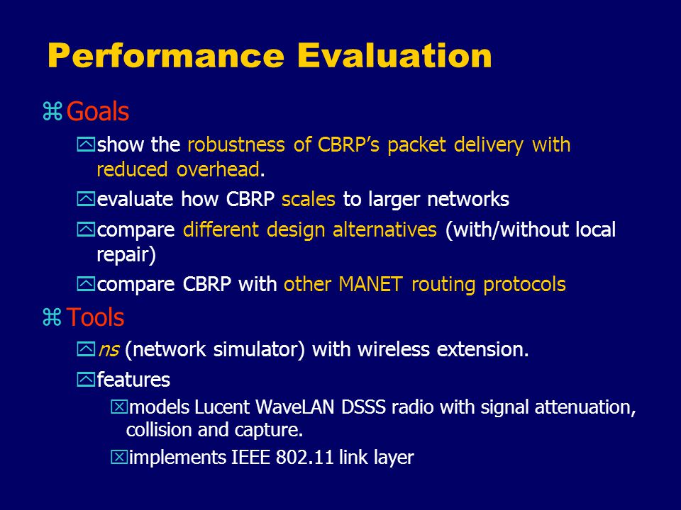 Performance Evaluation zGoals yshow the robustness of CBRP's packet delivery with reduced overhead.