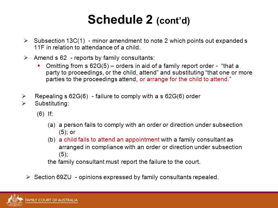 Schedule 2 (cont'd)  Subsection 13C(1) - minor amendment to note 2 which points out expanded s 11F in relation to attendance of a child.