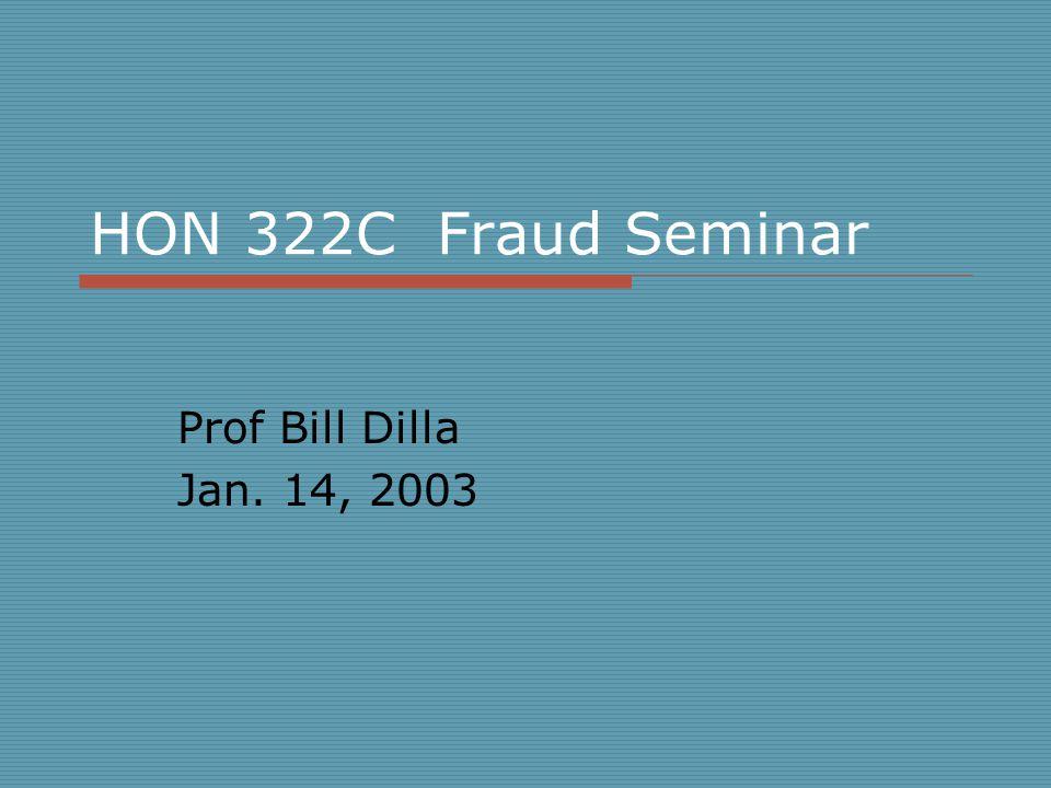 HON 322C Fraud Seminar Prof Bill Dilla Jan. 14, 2003