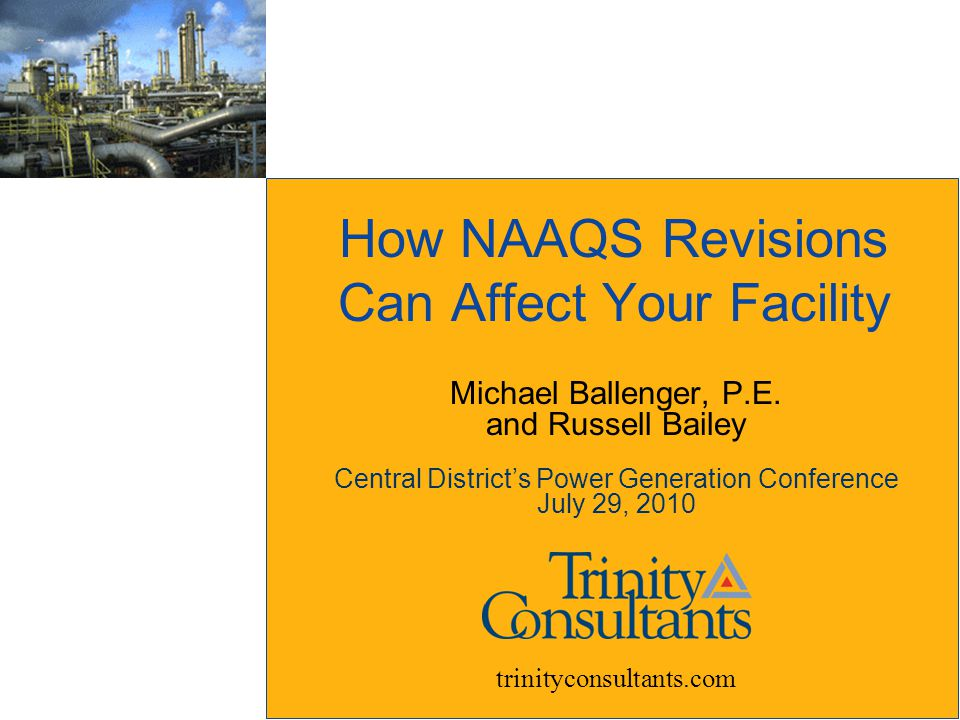 How NAAQS Revisions Can Affect Your Facility trinityconsultants.com Michael Ballenger, P.E.