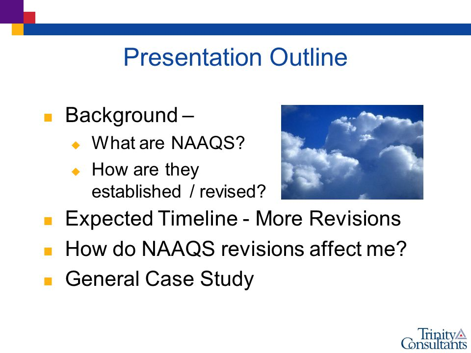 Presentation Outline  Expected Timeline - More Revisions  How do NAAQS revisions affect me.