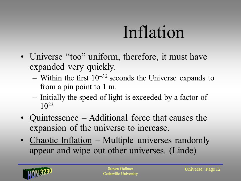 Steven Gollmer Cedarville University Universe: Page 12 Inflation Universe too uniform, therefore, it must have expanded very quickly.