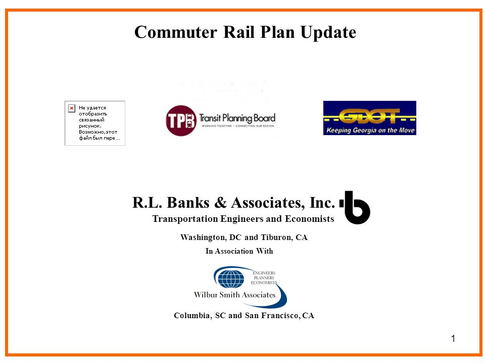 1 Washington, DC and Tiburon, CA Commuter Rail Plan Update Transportation Engineers and Economists In Association With R.L. Banks & Associates, Inc. C