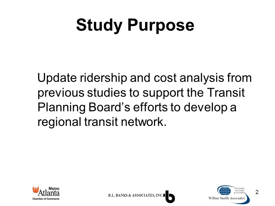 2 Study Purpose Update ridership and cost analysis from previous studies to support the Transit Planning Board's efforts to develop a regional transit