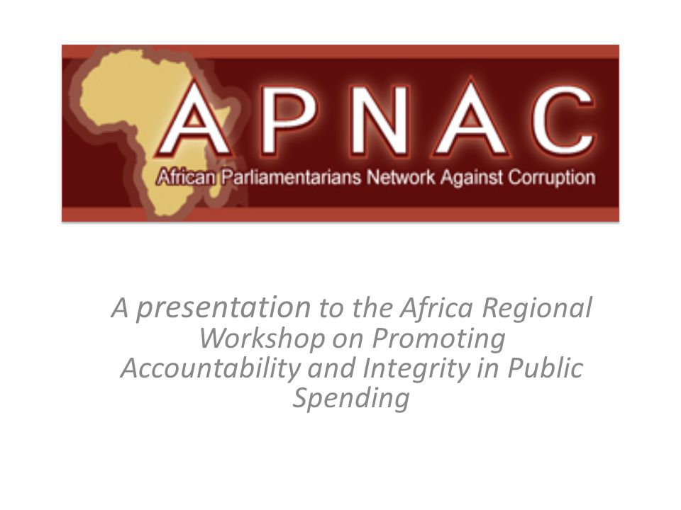 A presentation to the Africa Regional Workshop on Promoting Accountability and Integrity in Public Spending